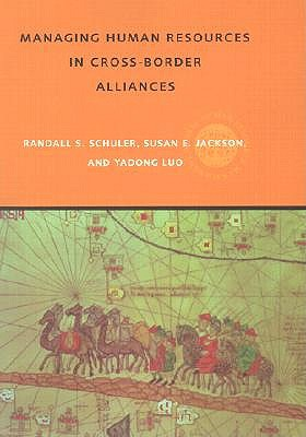 Managing Human Resources in Cross-Border Alliances By Schuler, Randall S./ Jackson, Susan E./ Luo, Yadong